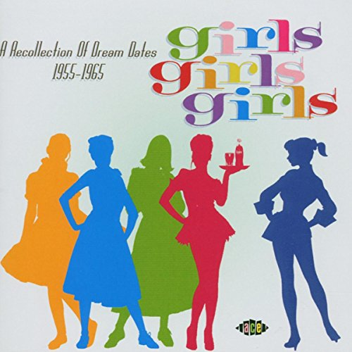 Girls Girls Girls: A Recollection Of Dream Dates 1955-1965 from ACE