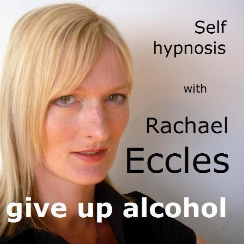 Give up Alcohol Hypnosis CD, Stop Drinking Alcohol Guided Hypnotherapy Meditation CD from Rachael Eccles Advanced Hypnosis