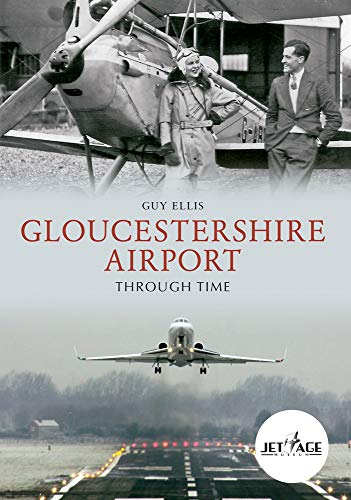 Gloucestershire Airport Through Time from Amberley Publishing