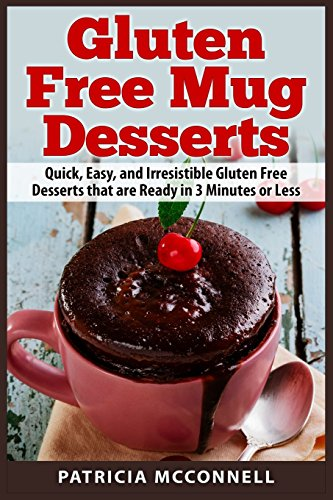 Gluten Free Mug Desserts: Quick, Easy, and Irresistable Gluten Free Desserts that are Ready in 3 Minutes or Less from Createspace