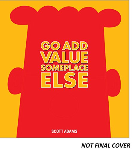 Go Add Value Someplace Else: A Dilbert Book from Andrews McMeel Publishing