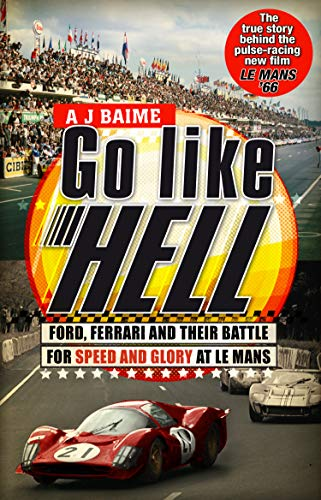 Go Like Hell: Ford, Ferrari and their Battle for Speed and Glory at Le Mans from Bantam