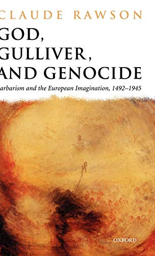 God, Gulliver, and Genocide: Barbarism and the European Imagination, 1492-1945 from Oxford University Press