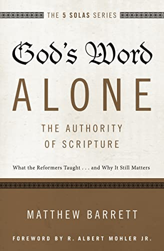 God's Word AloneThe Authority of Scripture: What the Reformers Taught...and Why It Still Matters (The Five Solas Series) from Zondervan