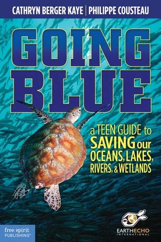 Going Blue: A Teen Guide to Saving Our Oceans & Waterways from Free Spirit