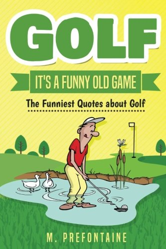 Golf It's A Funny Old Game: The Funniest Quotes About Golf from CreateSpace Independent Publishing Platform