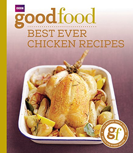 Good Food: Best Ever Chicken Recipes: Triple-tested Recipes: 101best Ever Chicken Recipes (GoodFood 101) from BBC Books