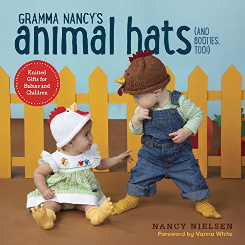 Gramma Nancy's Animal Hats (and Booties, Too!): Knitted Gifts for Babies and Children from Potter Craft