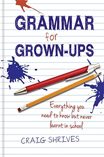 Grammar for Grown-ups: Everything you need to know but never learnt in school from Kyle Books