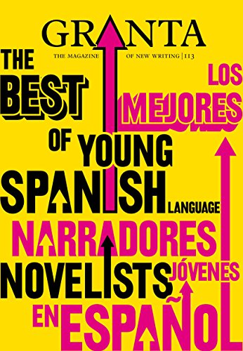 Granta 113: The Best of Young Spanish Language Novelists (Granta: The Magazine of New Writing) from Granta Publications Ltd