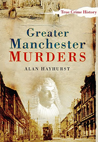 Greater Manchester Murders (Sutton True Crime History) from The History Press