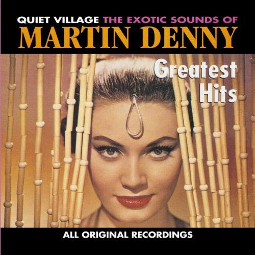 Greatest Hits: QUIET VILLAGE THE EXOTIC SOUNDS OF