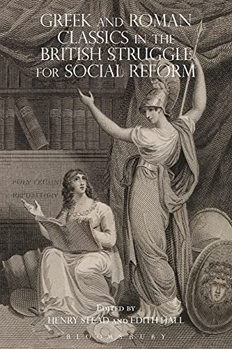 Greek and Roman Classics in the British Struggle for Social Reform (Bloomsbury Studies in Classical Reception) from Bloomsbury 3PL