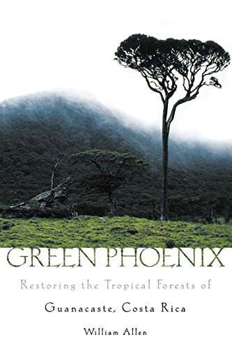 Green Phoenix: Restoring the Tropical Forests of Guanacaste, Costa Rica from Oxford University Press USA