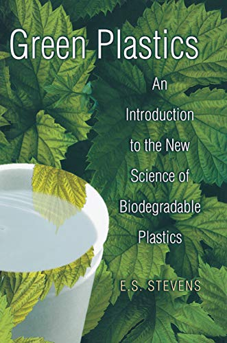 Green Plastics: An Introduction to the New Science of Biodegradable Plastics from Princeton University Press