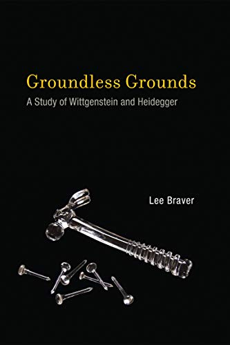 Groundless Grounds: A Study of Wittgenstein and Heidegger (The MIT Press) from MIT Press