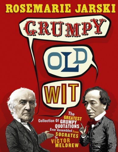 Grumpy Old Wit: The greatest collection of grumpy wit ever assembled from Socrates to Meldrew from Ebury Press