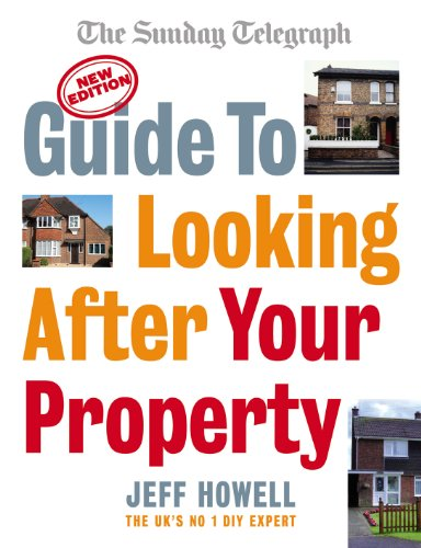 Guide to Looking After Your Property: Everything you need to know about maintaining your home (Sunday Telegraph) from Ebury Press