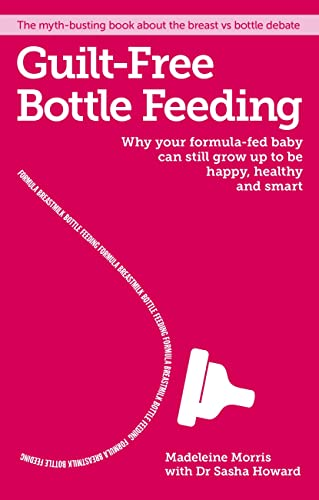 Guilt-Free Bottle Feeding: Why your formula-fed baby can be happy, healthy and smart. from White Ladder