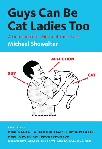 Guys Can Be Cat Ladies Too: A Guidebook for Men and Their Cats from Abrams Publishing