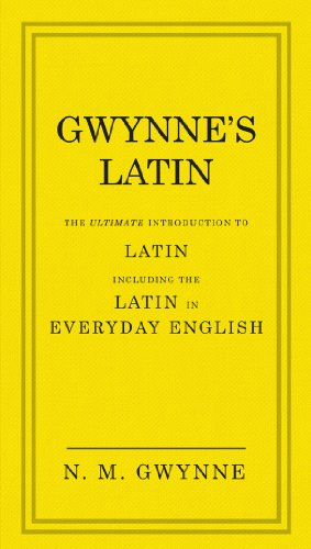Gwynne's Latin: The Ultimate Introduction to Latin Including the Latin in Everyday English from Ebury Press