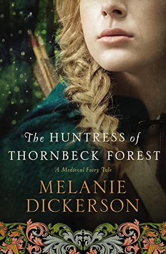 HUNTRESS OF THORNBECK FOREST MEDIEVAL FAIRY TALE ROMANCE: 1 (A Medieval Fairy Tale) from Thomas Nelson