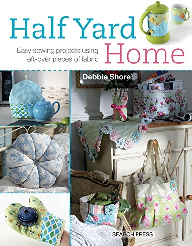 Half Yard Home: Easy Sewing Projects Using Left-Over Pieces of Fabric from Search Press