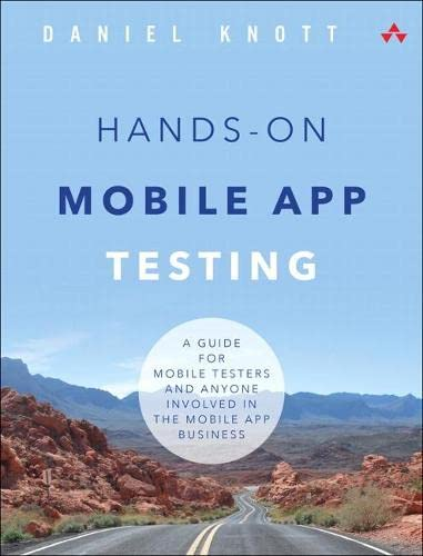 Hands-On Mobile App Testing: A Guide for Mobile Testers and Anyone Involved in the Mobile App Business: A Guide for Mobile Testers and Anyone Involved in the Mobile App Business from Addison-Wesley Professional