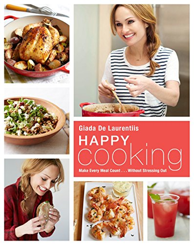 Happy Cooking: Make Every Meal Count ... Without Stressing Out from Pam Krauss Books