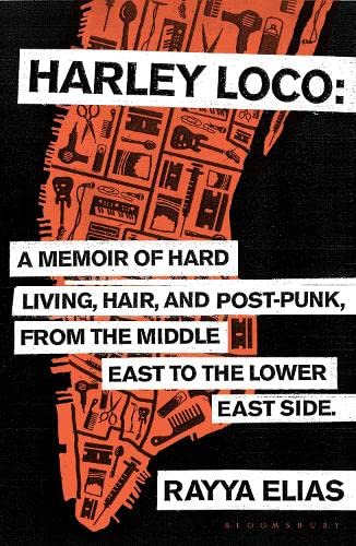 Harley Loco: A Memoir of Hard Living, Hair and Post-Punk, from the Middle East to the Lower East Side from Bloomsbury Paperbacks