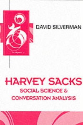 Harvey Sacks: Social Science and Conversation Analysis (Key Contemporary Thinkers) from Polity Press