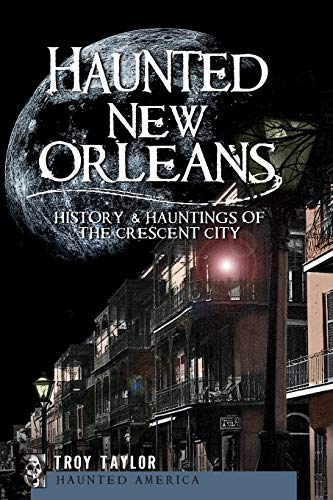 Haunted New Orleans: History & Hauntings of the Crescent City (Haunted America) from History Press