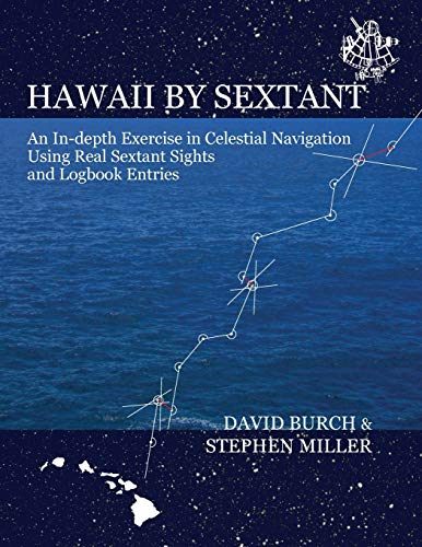 Hawaii by Sextant: An In-Depth Exercise in Celestial Navigation Using Real Sextant Sights and Logbook Entries from Starpath Publications