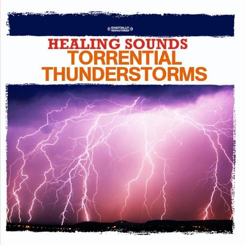 Healing Sounds - Torrential Thunderstorms