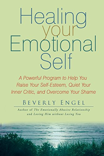 Healing Your Emotional Self: A Powerful Program to Help You Raise Your Self-esteem, Quiet Your Inner Critic, and Overcome Your Shame from Wiley