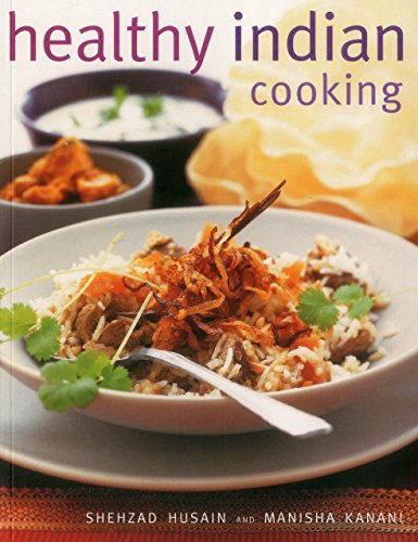Healthy Indian Cooking: Enjoy the Authentic Taste, Texture and Flavour of Classic Indian Dishes, Without the Fat from Southwater Publishing