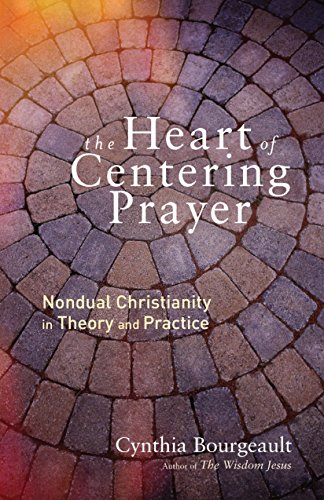 Heart of Centering Prayer: Nondual Christianity in Theory and Practice from Shambhala Publications Inc