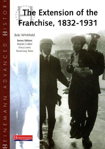 Heinemann Advanced History: The Extension of the Franchise: 1832-1931 from Heinemann