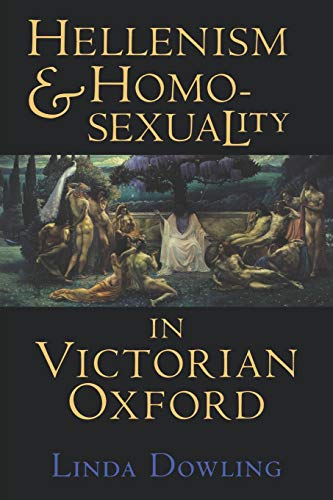 Hellenism and Homosexuality in Victorian Oxford from Cornell University Press