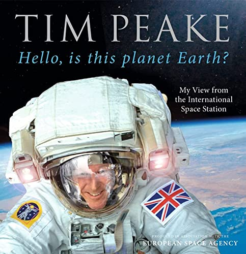 Hello, is this planet Earth?: My View from the International Space Station (Official Tim Peake Book) from TheWorks