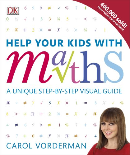Help Your Kids with Maths: A Unique Step-by-Step Visual Guide from Dorling Kindersley Ltd