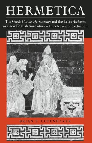 Hermetica: The Greek Corpus Hermeticum and the Latin Asclepius in a New English Translation: With Notes and Introduction from Cambridge University Press