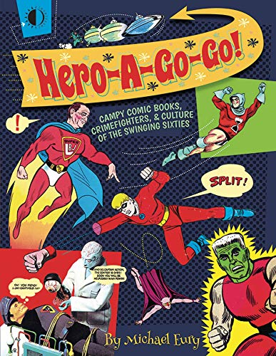 Hero-A-Go-Go: Campy Comic Books, Crimefighters, & Culture of the from Ingramcontent
