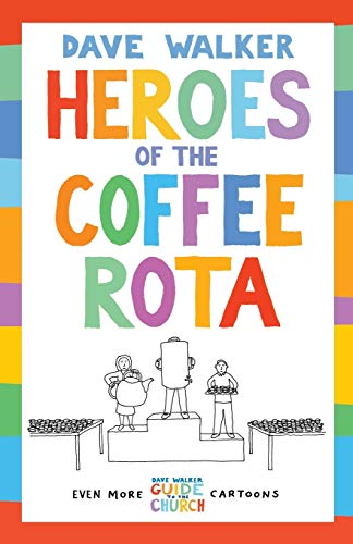 Heroes of the Coffee Rota: Even more Dave Walker Guide to the Church cartoons from Canterbury Press Norwich
