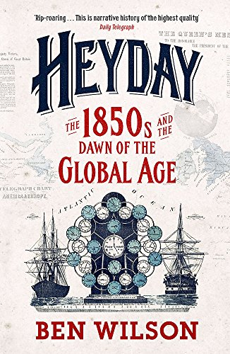 Heyday: The 1850s and the Dawn of the Global Age from W&N