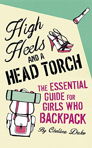 High Heels and a Head Torch: The Essential Guide For Girls Who Backpack from Pan