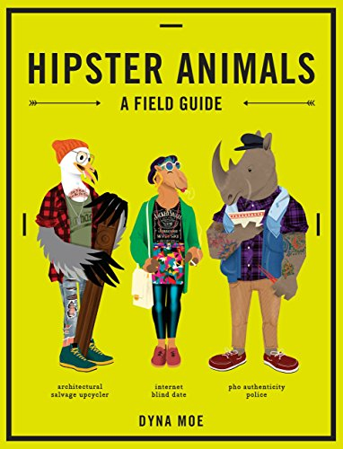 Hipster Animals: A Field Guide to Scenesters, Trend-Hoppers, and Other Cutting-Edge Species You've, Like, Probably Never Heard of. They're Pretty Obscure. from Ten Speed Press