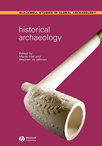 Historical Archaeology: 9 (Wiley Blackwell Studies in Global Archaeology) from John Wiley & Sons