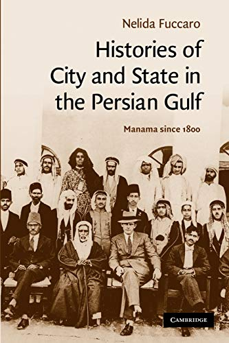 Histories of City and State in the Persian Gulf: Manama since 1800 (Cambridge Middle East Studies) from Cambridge University Press