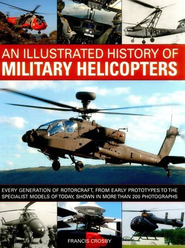 History of Military Helicopters: Every Generation of Rotorcraft, from Early Prototypes to the Specialist Models of Today, Shown in Over 200 Photographs from Southwater Publishing